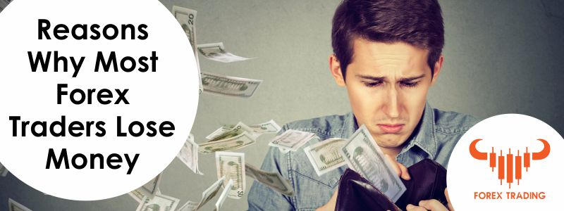 Reasons Forex Traders Lose Money